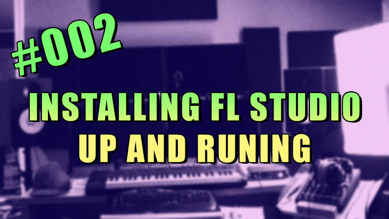 #002 – Installing FL Studio and Getting Started