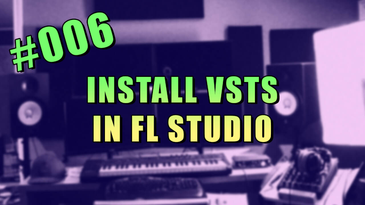 #006 – Installing VSTs in FL Studio 12 with the Plugin Database