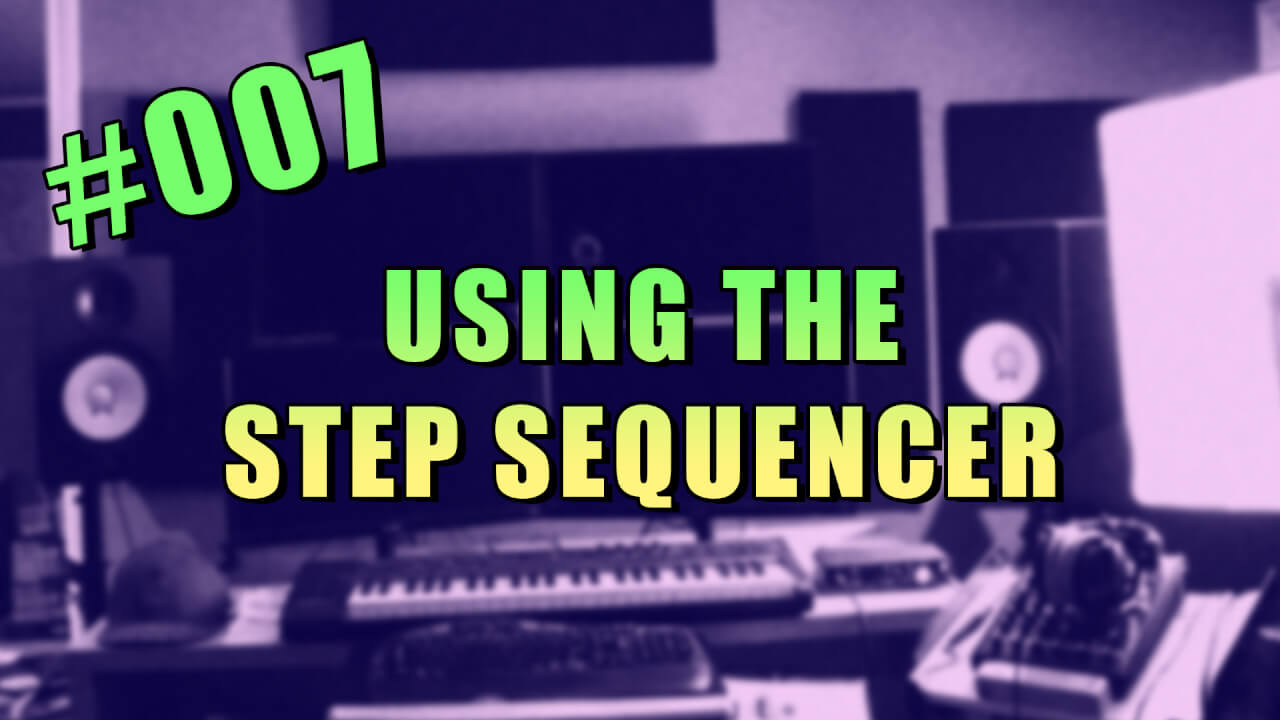 #007 – Using the Step Sequencer in FL Studio 12
