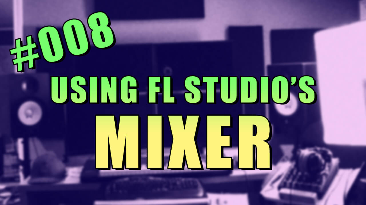 #008 – How to Use the Mixer in FL Studio 12