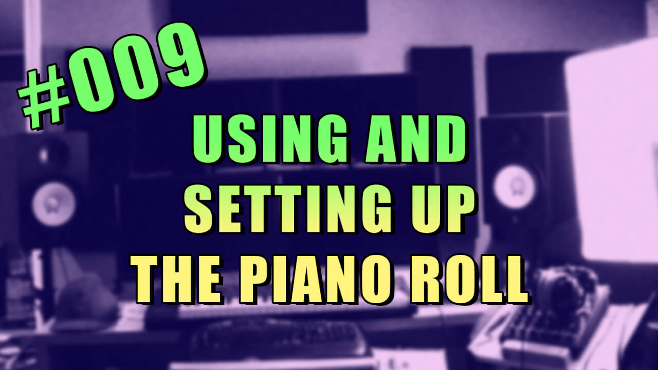 #009 – How to Use the Piano Roll in FL Studio 12