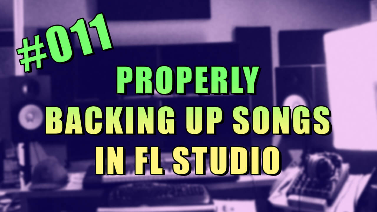 #011 – Properly Backing Up Songs in FL Studio