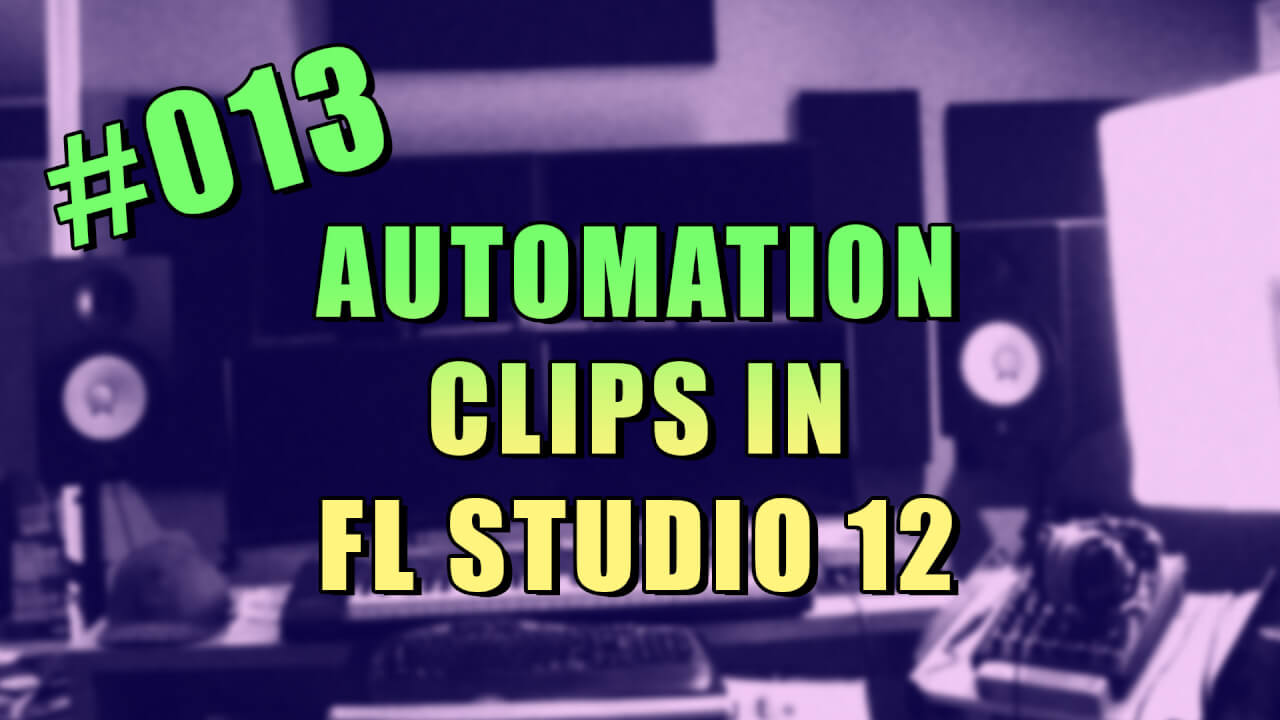#013 – How to Use Automation Clips in FL Studio 12