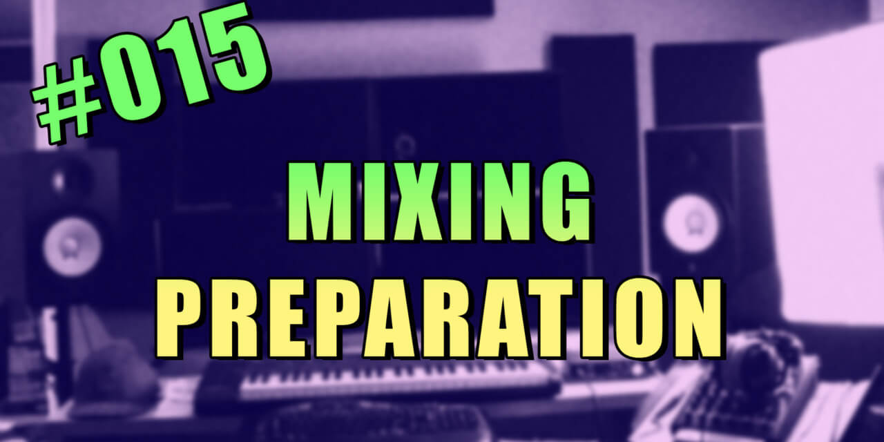 #015 – How to Prepare for Mixing