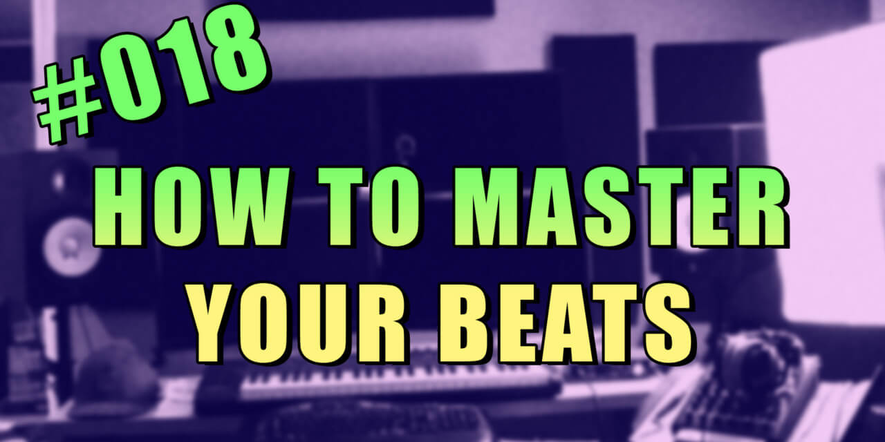 #018 – How to Master Your Beats in FL Studio