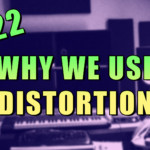 #022 – Why We Producers Use Distortion