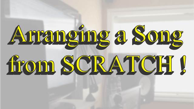 Arranging a Song from Scratch