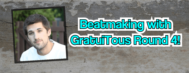 Beatmaking with GratuiTous Round 4!