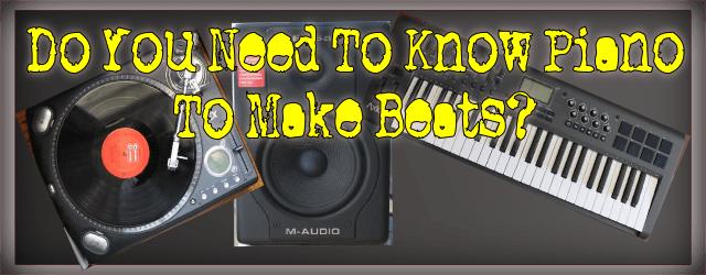 Do I Need To Know Piano To Make Beats?