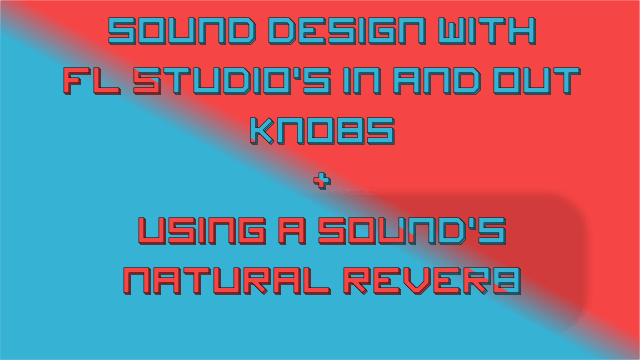 Sound Design with FL Studio's IN and Out Knobs + Using a Sounds Natural Reverb