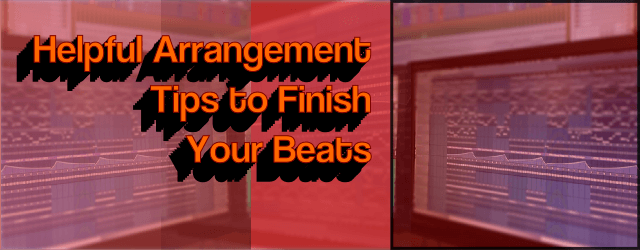 Helpful Arrangement Tips to Finish Your Beats