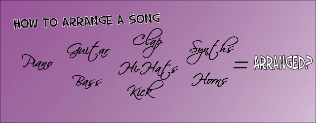 How To Arrange a Song (or Beat)