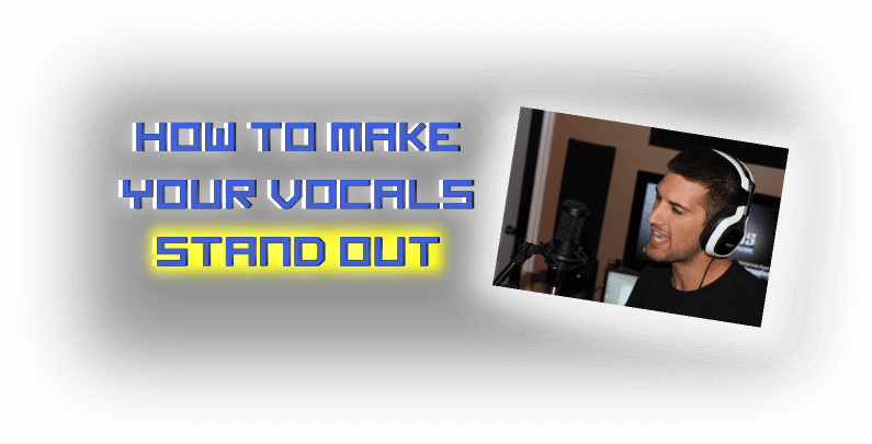 How To Make Your Vocals Stand Out