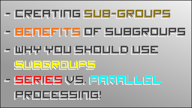 Why you Should Use Subgroups, Using Parallel Compression, and Series vs. Parallel – Set Up & Tutorial