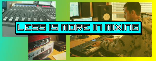 LESS IS MORE in your Mixing!
