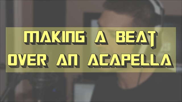 Build a Beat to an Acapella Pt. 1