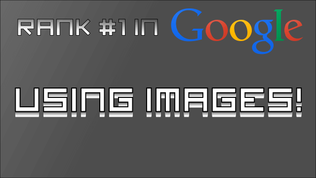 Rank First in Google – Use Images!
