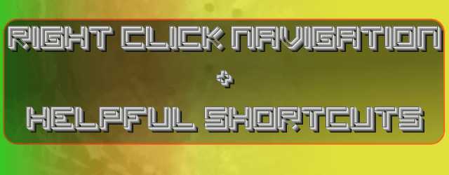 Right Click Navigation and SHORTCUTS