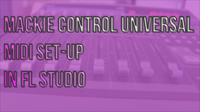 Set Up the Mackie Control Universal in FL Studio (MCU)