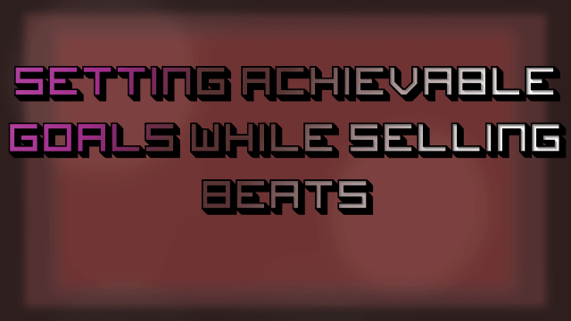 Setting Achievable Goals with Selling Beats