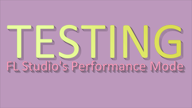Testing FL Studio Performance Mode – LIVE