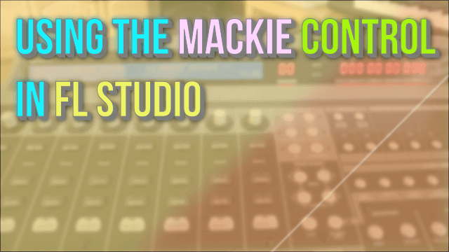 Using the Mackie Control Universal in FL Studio