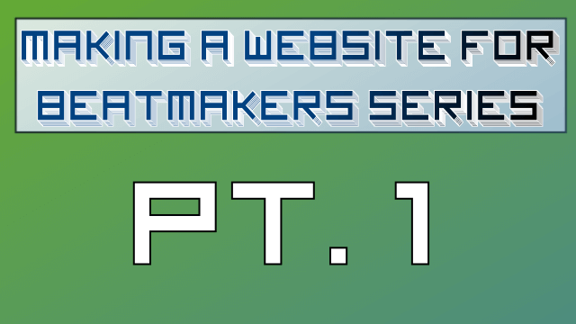 Making a Website for Beatmakers – Part 1 of 10