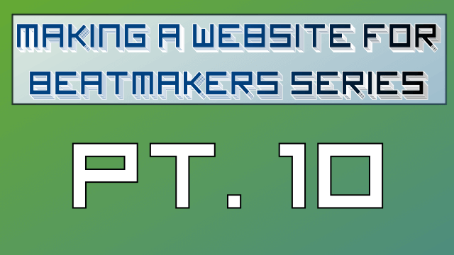 Making a Website for Beatmakers – Part 10 of 10
