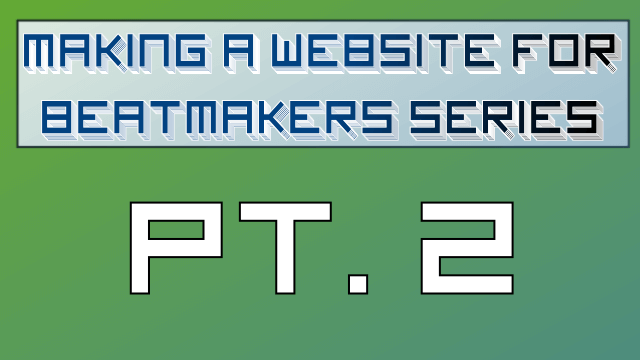 Making a Website for Beatmakers – Part 2 of 10