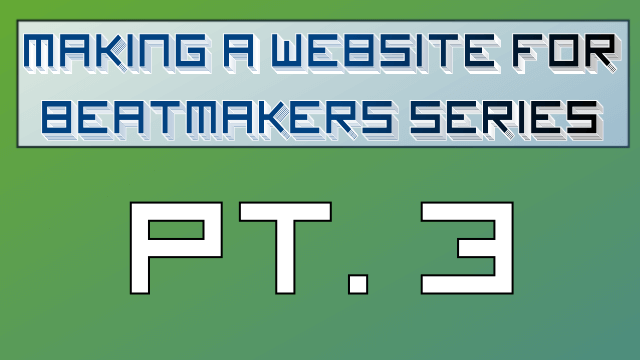 Making a Website for Beatmakers – Part 3 of 10