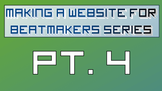 Making a Website for Beatmakers – Part 4 of 10
