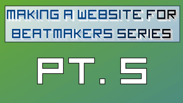 Making a Website for Beatmakers – Part 5 of 10
