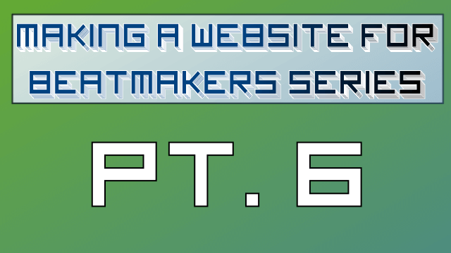 Making a Website for Beatmakers – Part 6 of 10