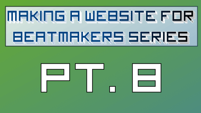 Making a Website for Beatmakers – Part 8 of 10