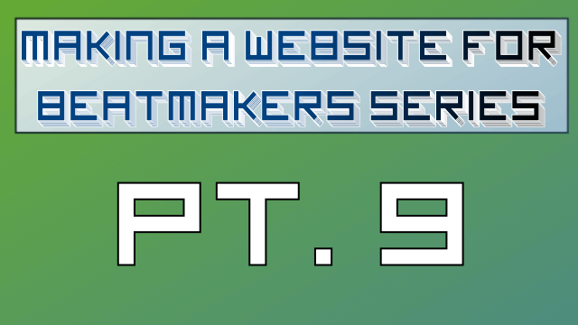Making a Website for Beatmakers – Part 9 of 10