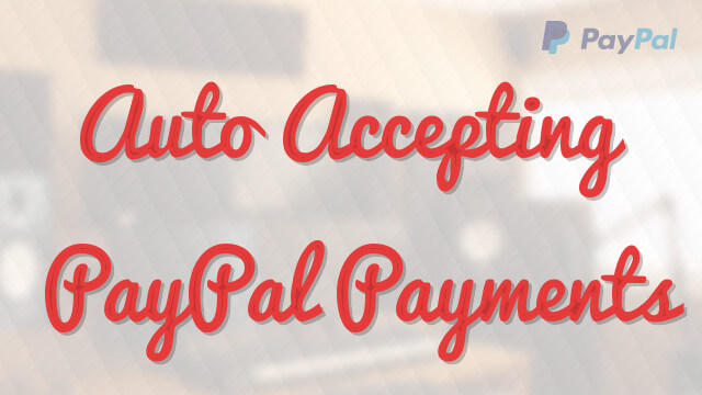Set Up Your PayPal to Auto-Accept Payments!