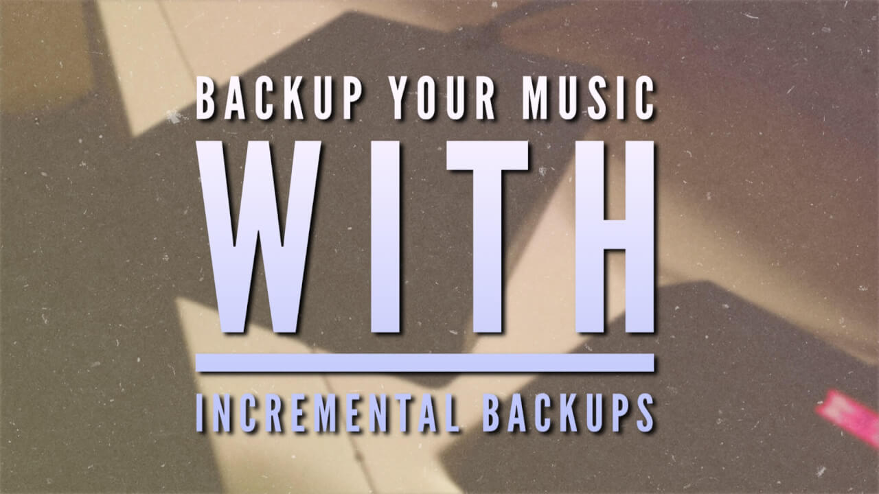 How to Backup your Music with Incremental Backups