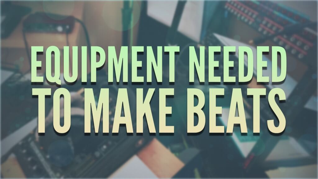 Beat Making Equipment Needed to Make Beats