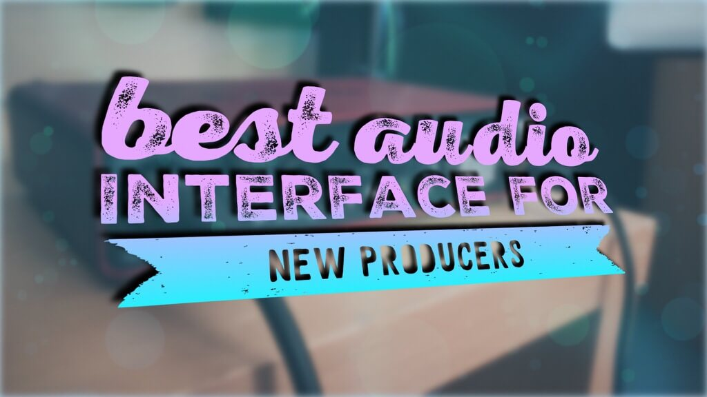 The Best Audio Interface for New Producers