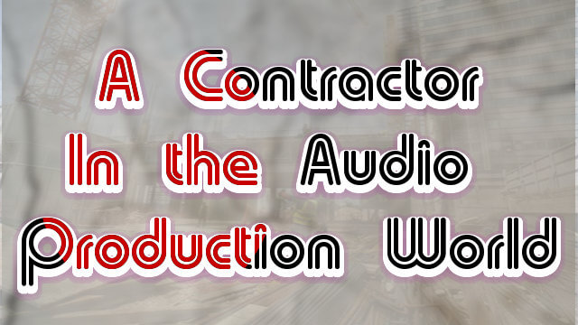 A Contractor in the Audio Production World