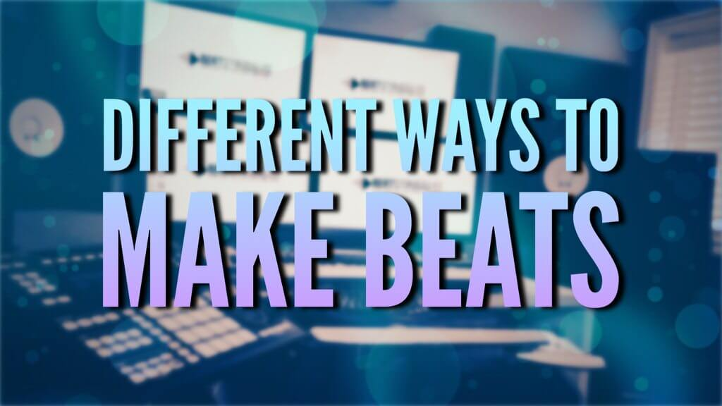 Different Ways you Can Make Beats