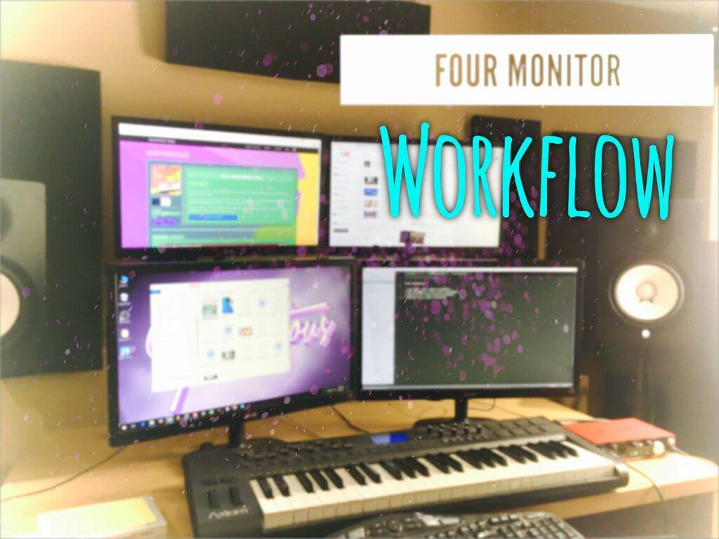 Four Monitor Workflow