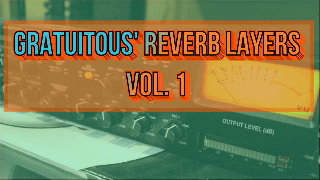 GratuiTous' Reverb Layers Vol. 1