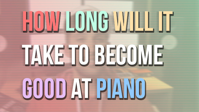How Long Will it Take to Become Good at Piano