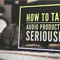 how-to-take-audio-production-seriously