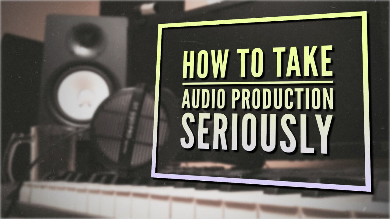 How to Take Music Production Seriously