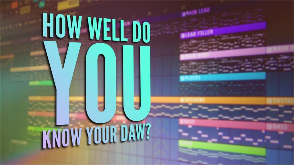 How Well Do You Know Your DAW?