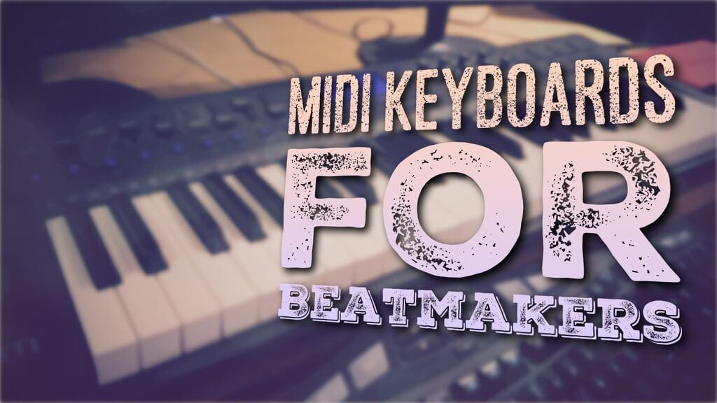 The Best MIDI Keyboards for Beatmakers