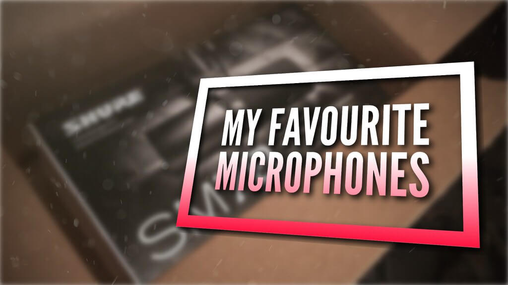 My Favorite Microphones
