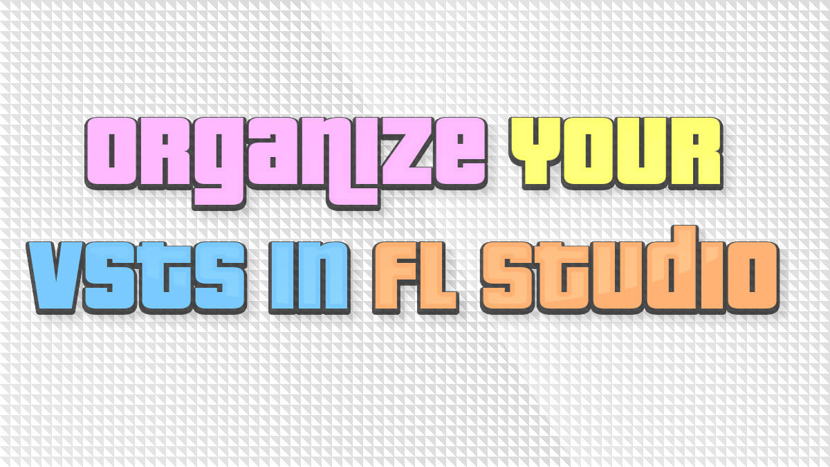 How to Organize your VSTs in FL Studio